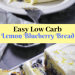 Low Carb Lemon Blueberry Bread